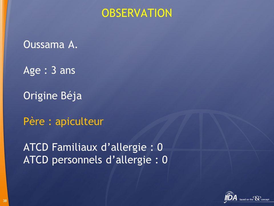 OBSERVATION Oussama A. Age : 3 ans Origine Béja Père : apiculteur