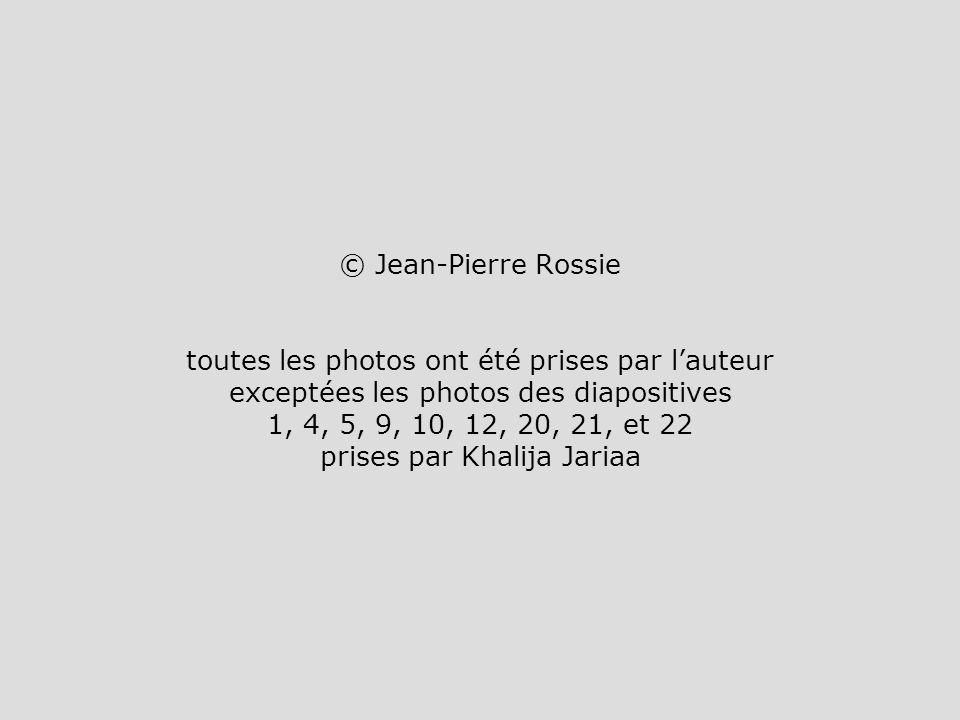 © Jean-Pierre Rossie toutes les photos ont été prises par l'auteur exceptées les photos des diapositives 1, 4, 5, 9, 10, 12, 20, 21, et 22 prises par Khalija Jariaa