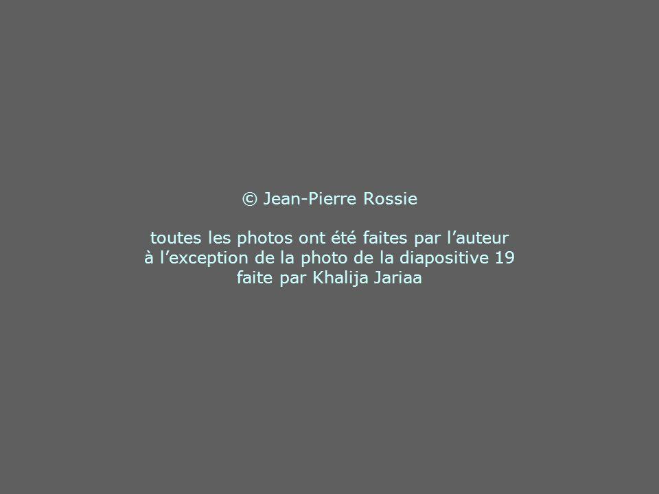 © Jean-Pierre Rossie toutes les photos ont été faites par l'auteur à l'exception de la photo de la diapositive 19 faite par Khalija Jariaa
