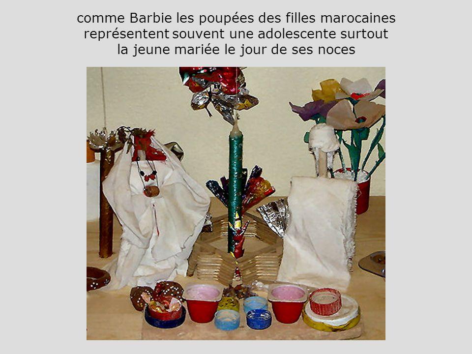 comme Barbie les poupées des filles marocaines représentent souvent une adolescente surtout la jeune mariée le jour de ses noces