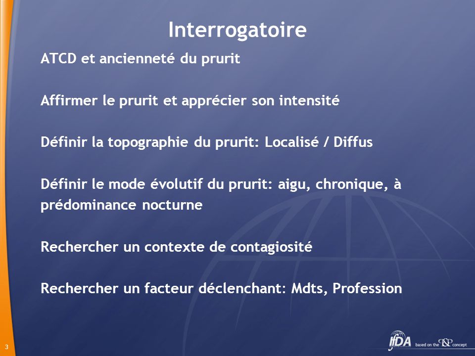 Interrogatoire ATCD et ancienneté du prurit