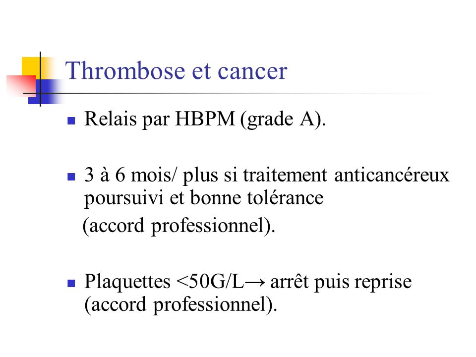 Thrombose et cancer Relais par HBPM (grade A).