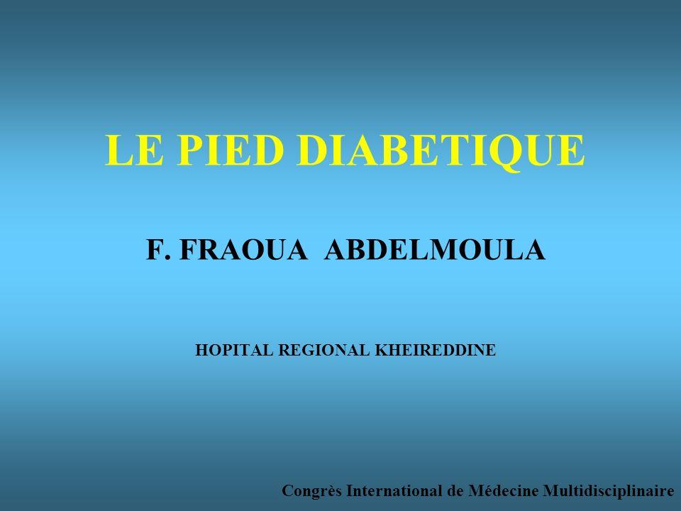 LE PIED DIABETIQUE F. FRAOUA ABDELMOULA HOPITAL REGIONAL KHEIREDDINE