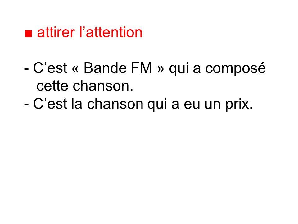 ■ attirer l'attention C'est « Bande FM » qui a composé cette chanson.