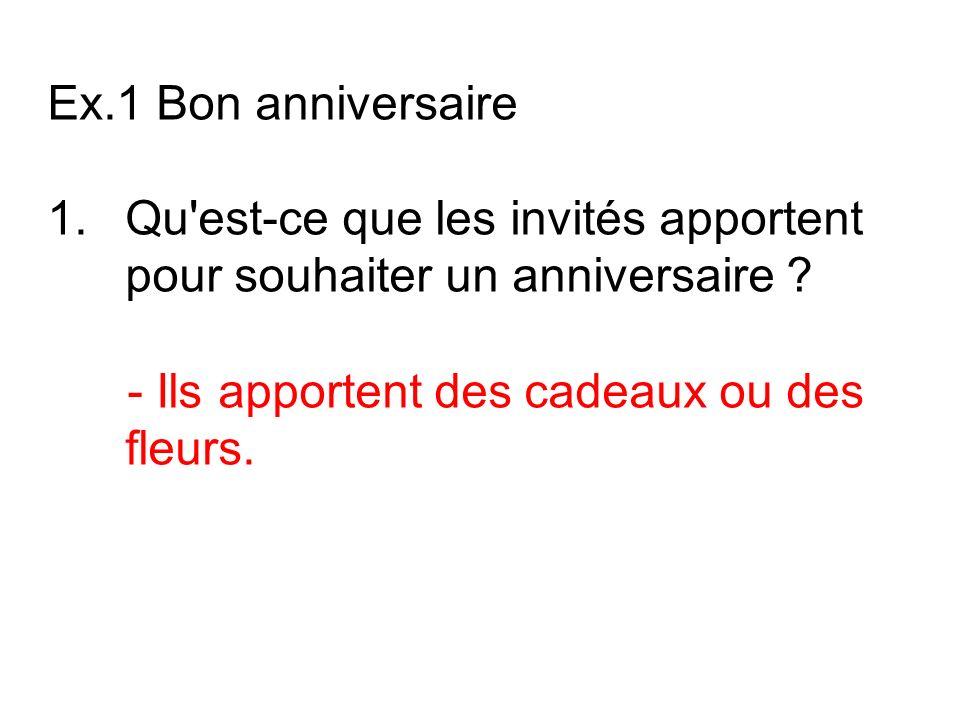 Ex.1 Bon anniversaire Qu est-ce que les invités apportent pour souhaiter un anniversaire .
