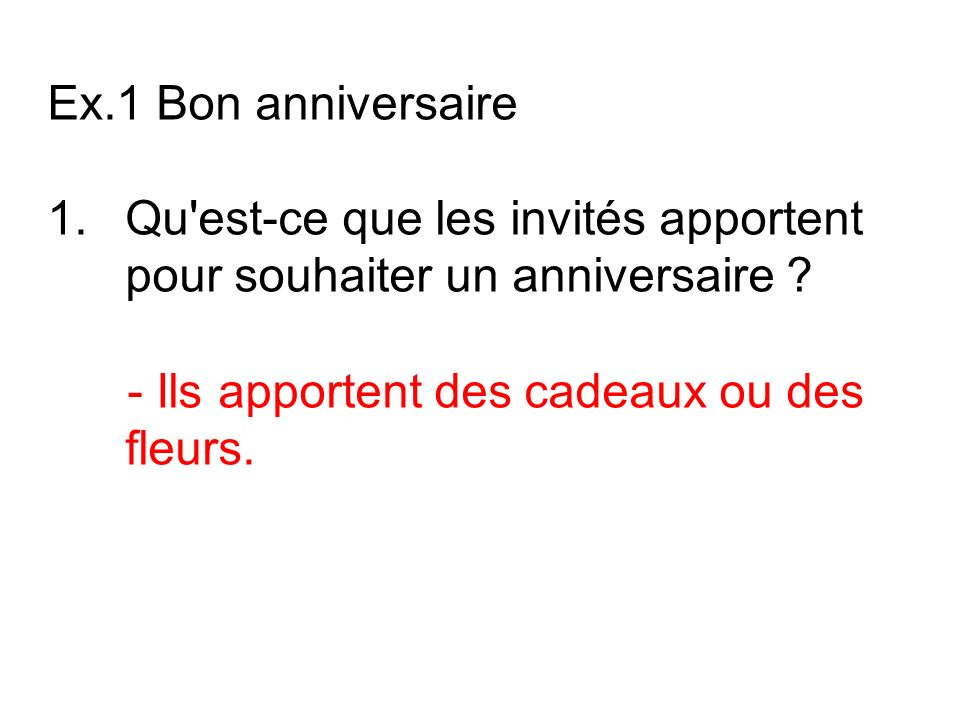Ex.1 Bon anniversaireQu est-ce que les invités apportent pour souhaiter un anniversaire .