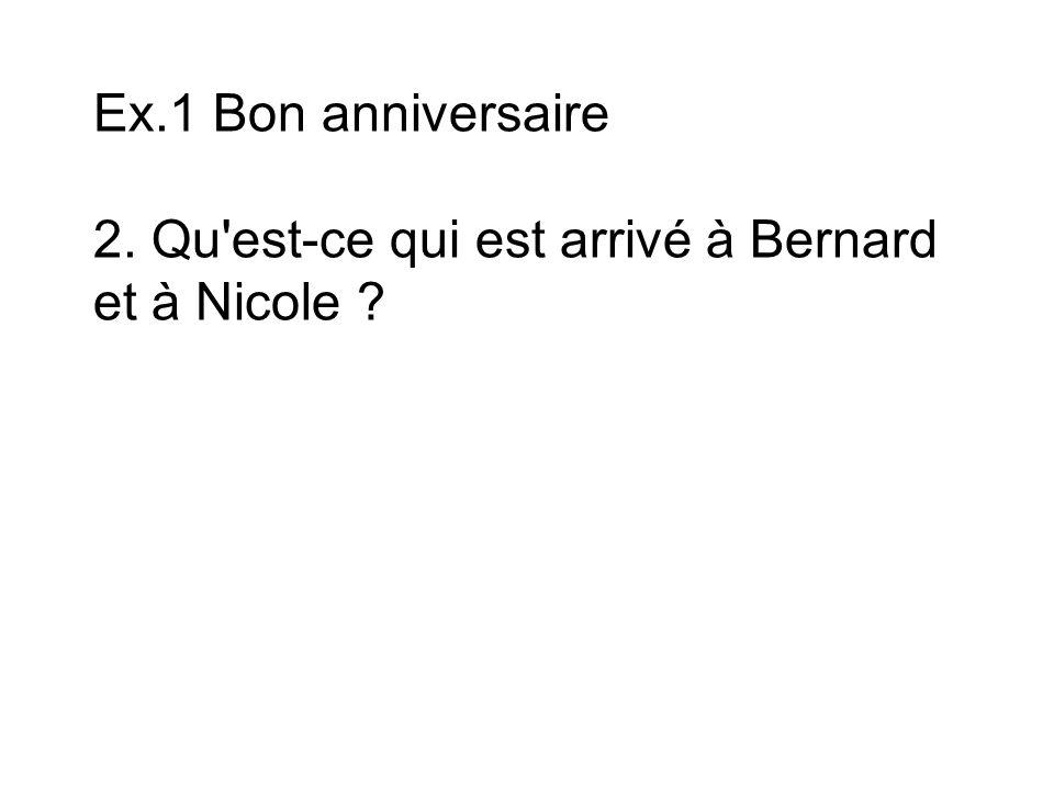 Ex.1 Bon anniversaire 2. Qu est-ce qui est arrivé à Bernard et à Nicole