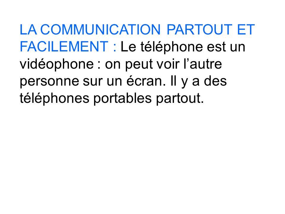LA COMMUNICATION PARTOUT ET FACILEMENT : Le téléphone est un vidéophone : on peut voir l'autre personne sur un écran.