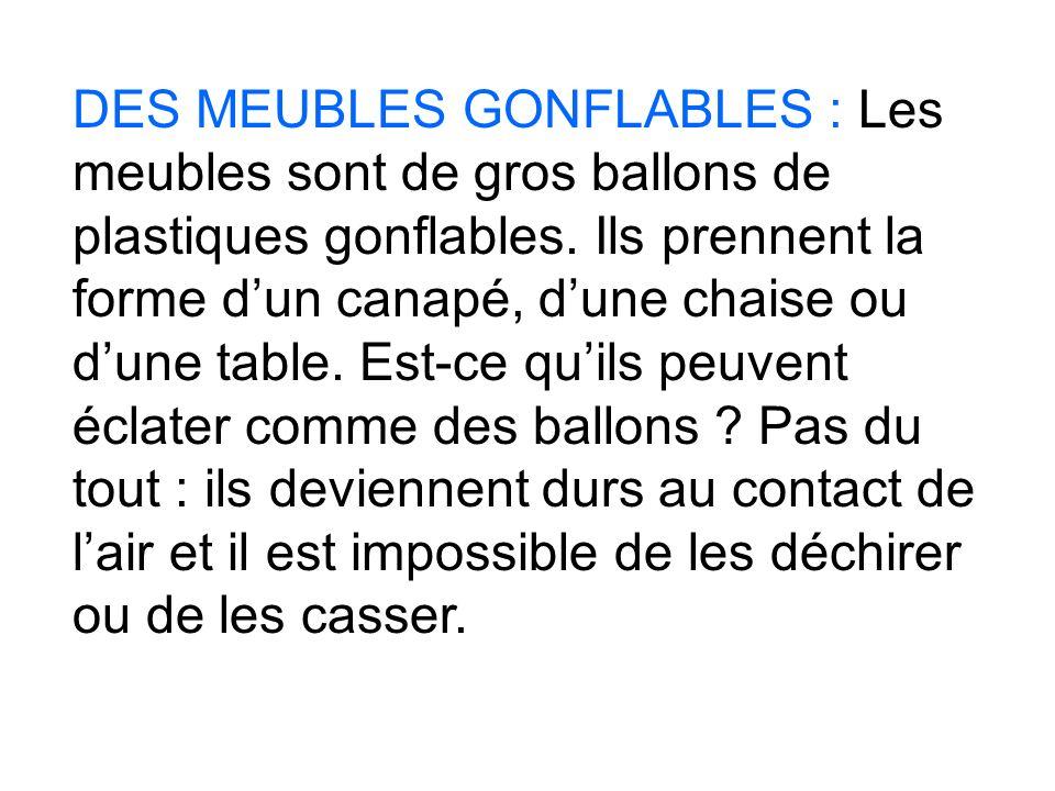 DES MEUBLES GONFLABLES : Les meubles sont de gros ballons de plastiques gonflables.