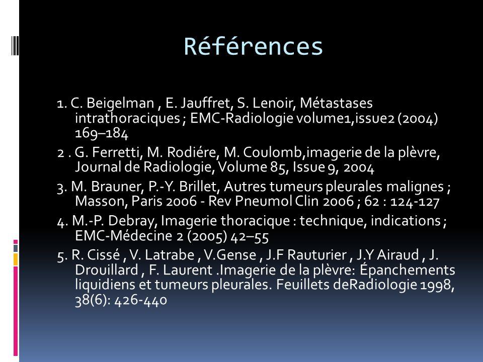 Références 1. C. Beigelman , E. Jauffret, S. Lenoir, Métastases intrathoraciques ; EMC-Radiologie volume1,issue2 (2004) 169–184.