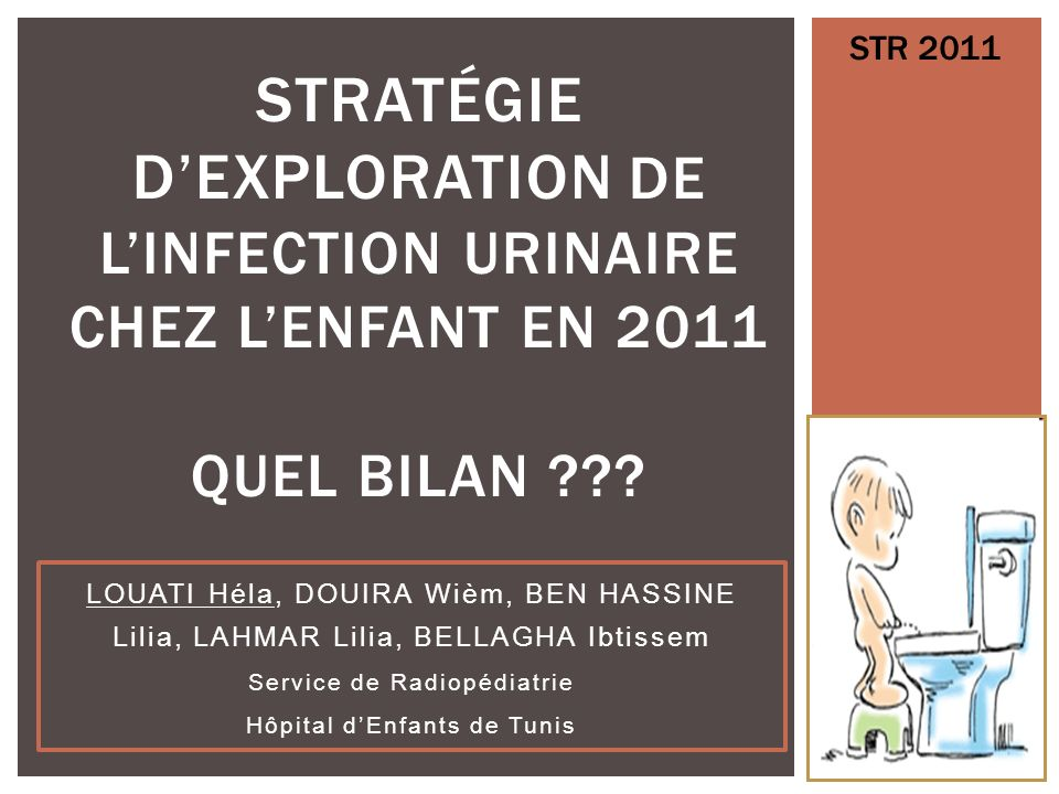 STR 2011 STRATÉGIE D'EXPLORATION DE L'INFECTION URINAIRE CHEZ L'ENFANT EN 2011 QUEL BILAN