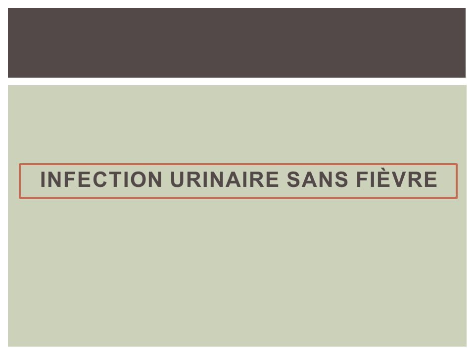 INFECTION URINAIRE SANS FIÈVRE