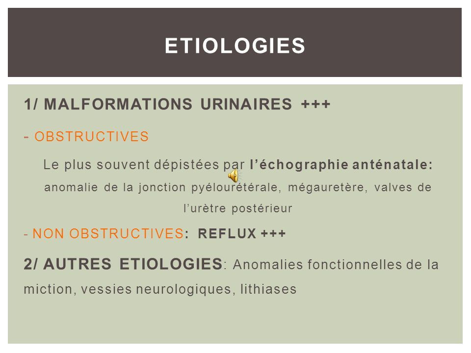 ETIOLOGIES 1/ MALFORMATIONS URINAIRES +++ OBSTRUCTIVES