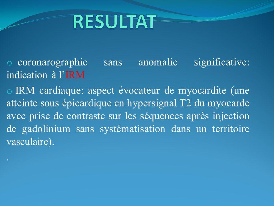 RESULTAT coronarographie sans anomalie significative: indication à l'IRM.