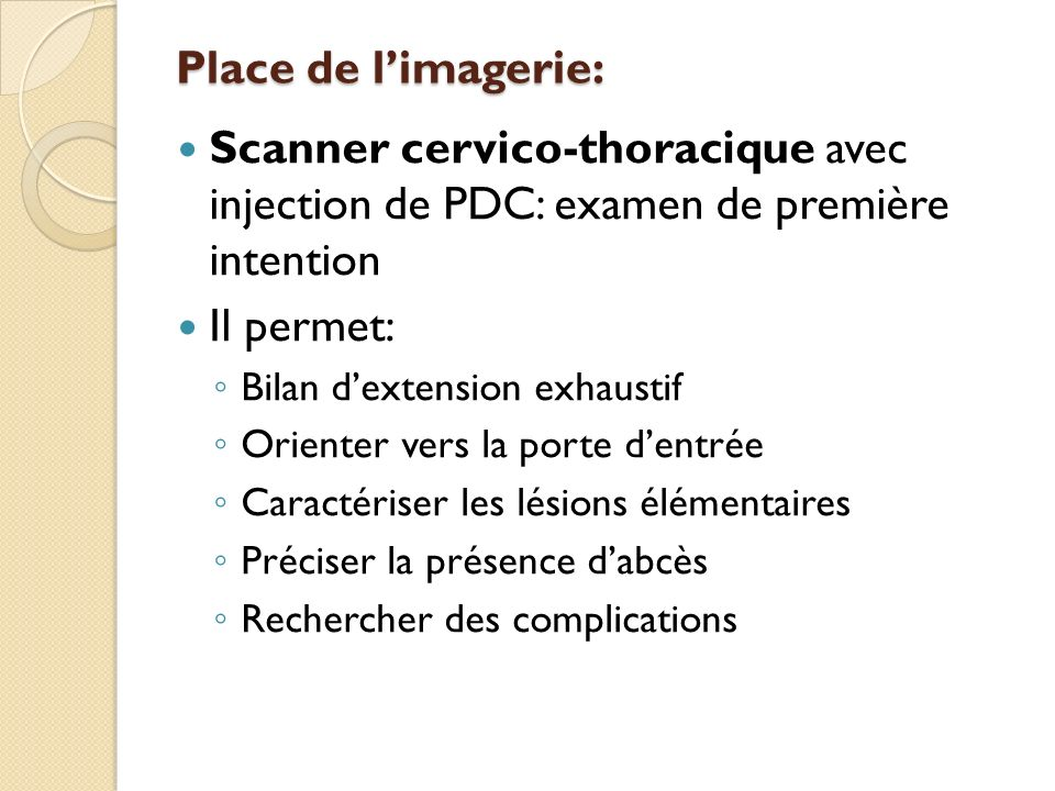 Place de l'imagerie: Scanner cervico-thoracique avec injection de PDC: examen de première intention.