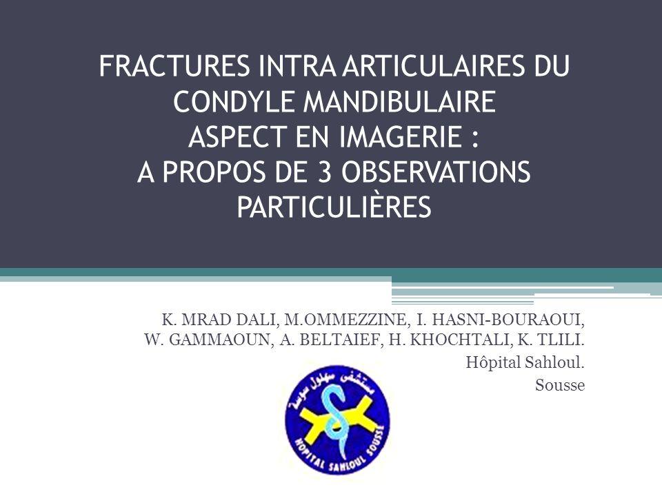 FRACTURES INTRA ARTICULAIRES DU CONDYLE MANDIBULAIRE ASPECT EN IMAGERIE : A PROPOS DE 3 OBSERVATIONS PARTICULIÈRES