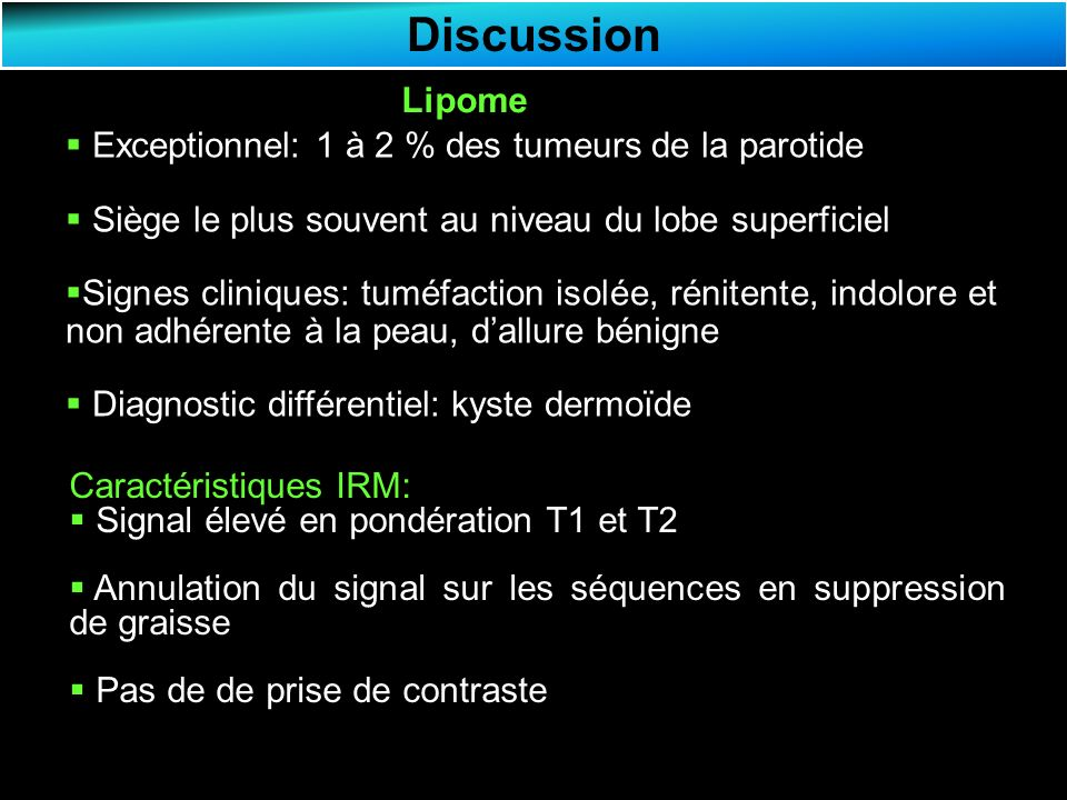 Discussion Lipome Exceptionnel: 1 à 2 % des tumeurs de la parotide