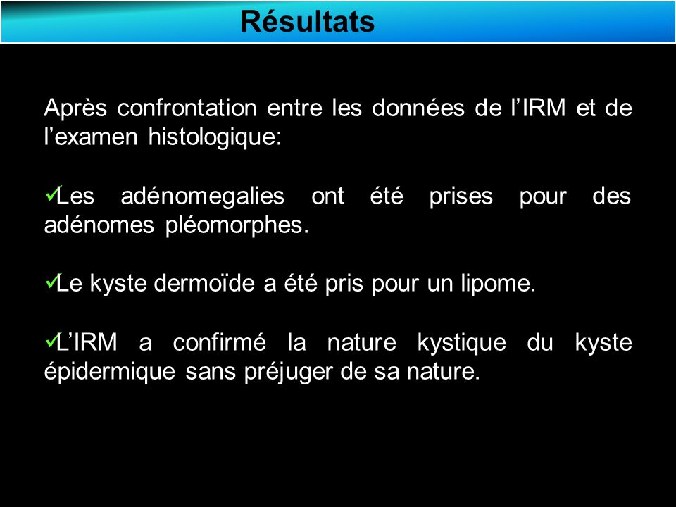Résultats Après confrontation entre les données de l'IRM et de l'examen histologique: