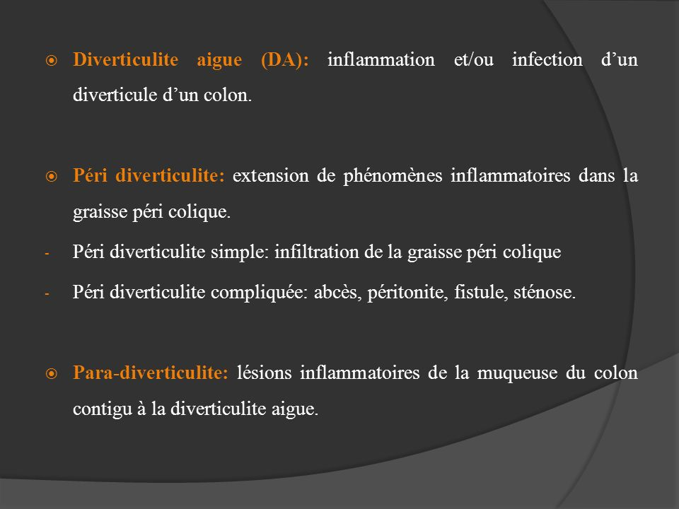 Diverticulite aigue (DA): inflammation et/ou infection d'un diverticule d'un colon.