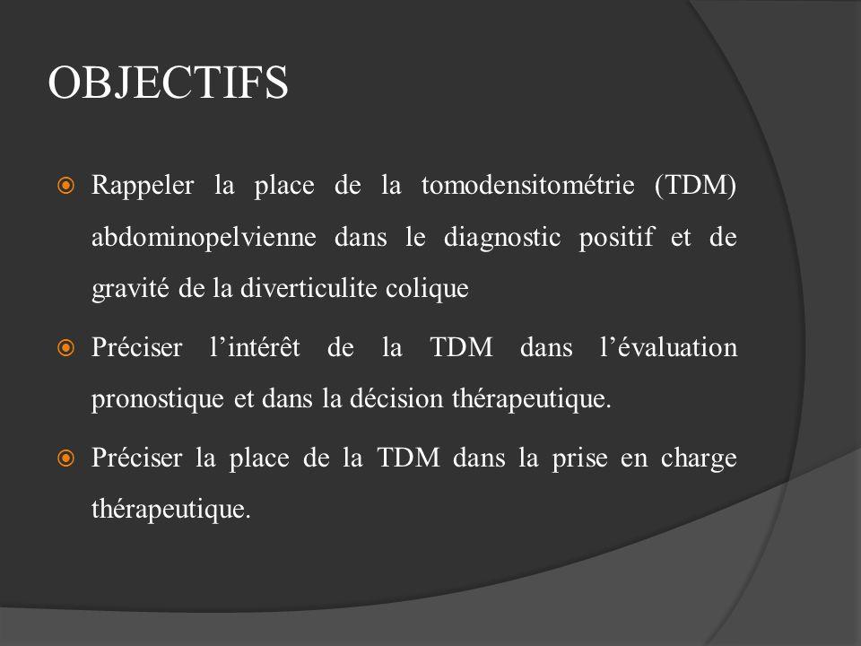 OBJECTIFS Rappeler la place de la tomodensitométrie (TDM) abdominopelvienne dans le diagnostic positif et de gravité de la diverticulite colique.