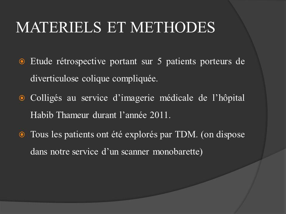MATERIELS ET METHODES Etude rétrospective portant sur 5 patients porteurs de diverticulose colique compliquée.