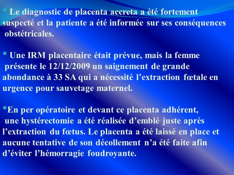 Le diagnostic de placenta accreta a été fortement suspecté et la patiente a été informée sur ses conséquences