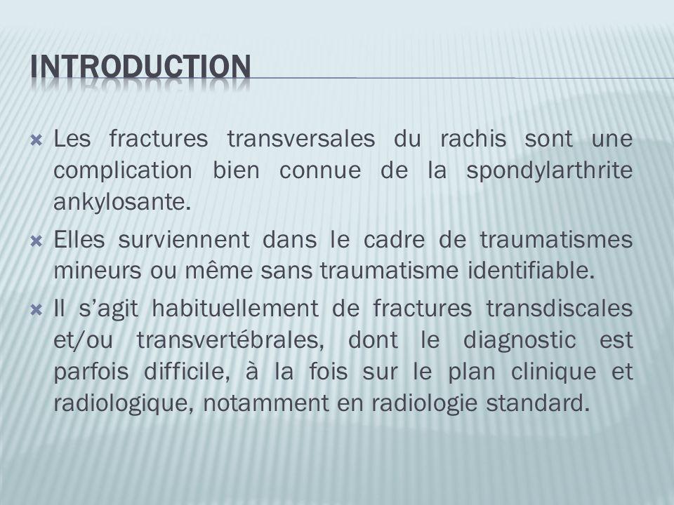Introduction Les fractures transversales du rachis sont une complication bien connue de la spondylarthrite ankylosante.