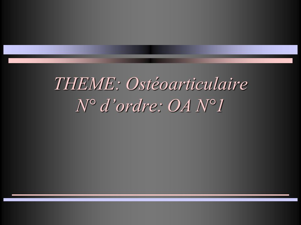 THEME: Ostéoarticulaire N° d'ordre: OA N°1