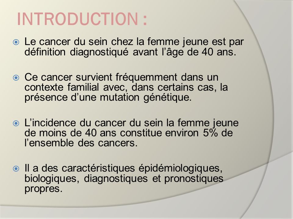 INTRODUCTION :Le cancer du sein chez la femme jeune est par définition diagnostiqué avant l'âge de 40 ans.