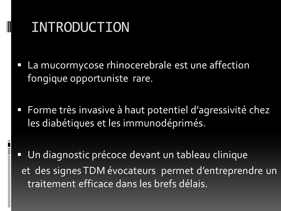 INTRODUCTION La mucormycose rhinocerebrale est une affection fongique opportuniste rare.