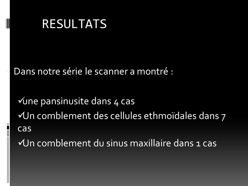 RESULTATS Dans notre série le scanner a montré :