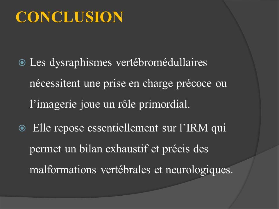 CONCLUSION Les dysraphismes vertébromédullaires nécessitent une prise en charge précoce ou l'imagerie joue un rôle primordial.