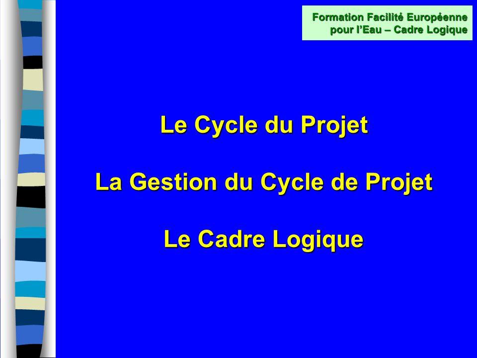 Le Cycle du Projet La Gestion du Cycle de Projet Le Cadre Logique