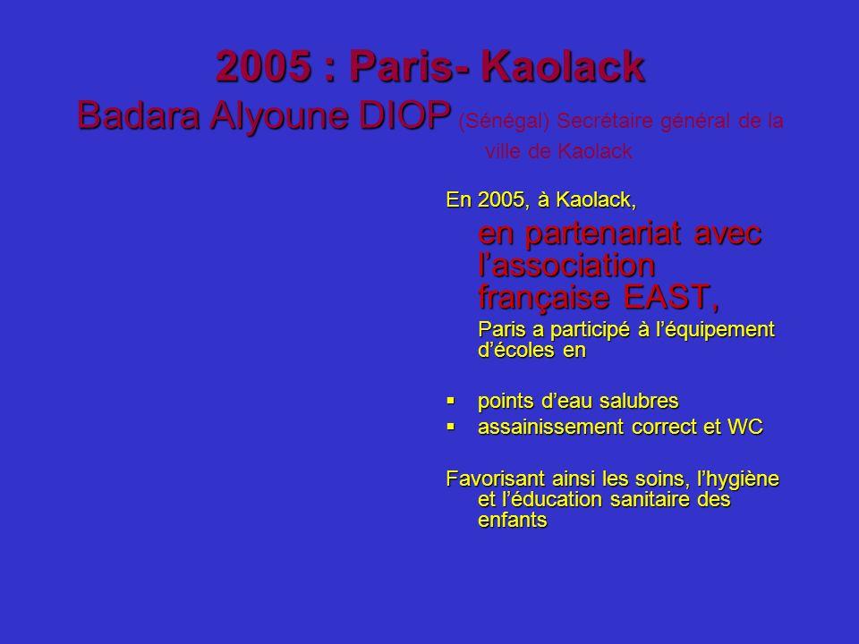 2005 : Paris- Kaolack Badara Alyoune DIOP (Sénégal) Secrétaire général de la ville de Kaolack