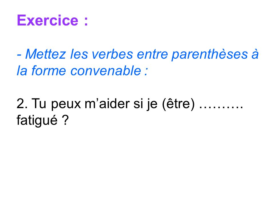 Exercice : - Mettez les verbes entre parenthèses à la forme convenable : 2.