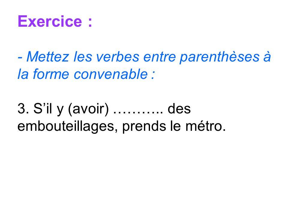 Exercice : - Mettez les verbes entre parenthèses à la forme convenable : 3.