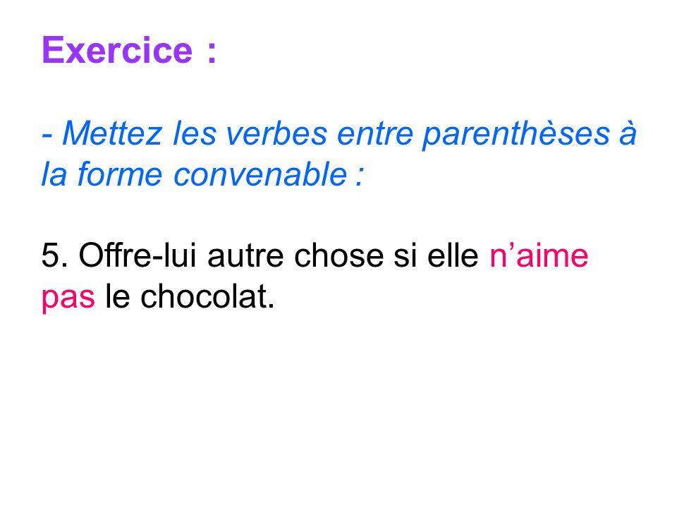 Exercice : - Mettez les verbes entre parenthèses à la forme convenable : 5.