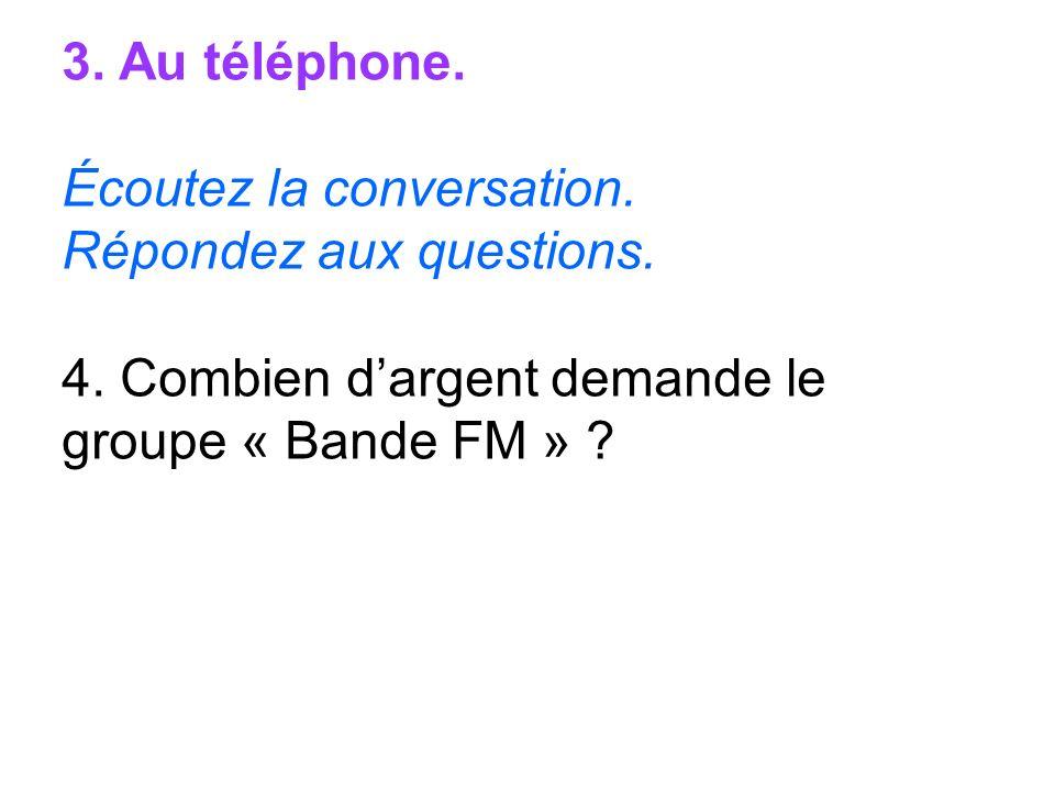 3. Au téléphone. Écoutez la conversation. Répondez aux questions.
