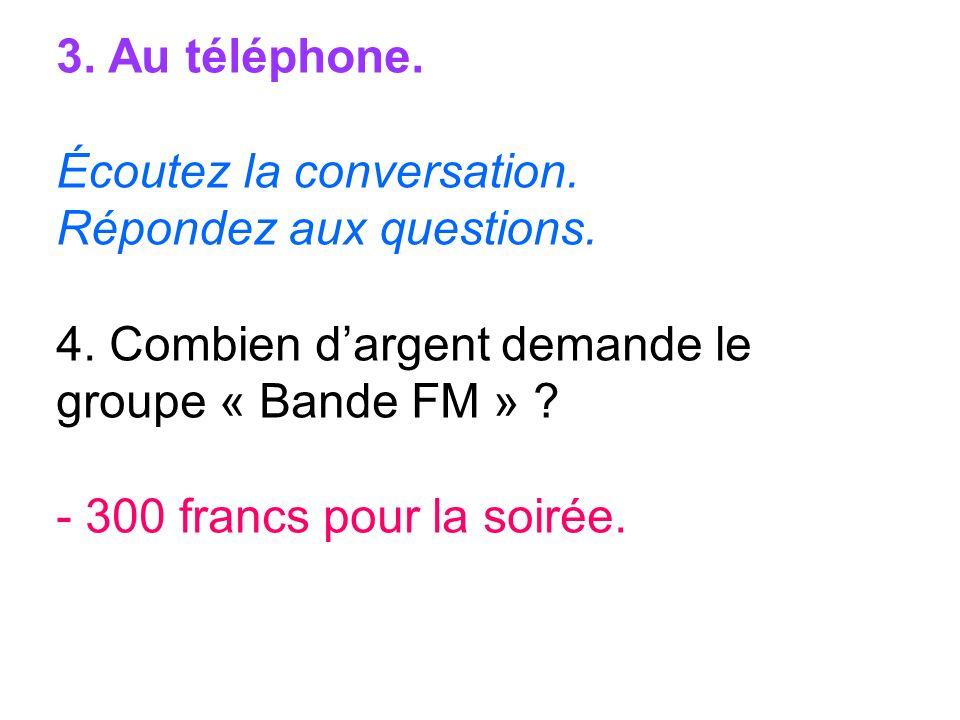 3. Au téléphone. Écoutez la conversation. Répondez aux questions. 4. Combien d'argent demande le groupe « Bande FM »