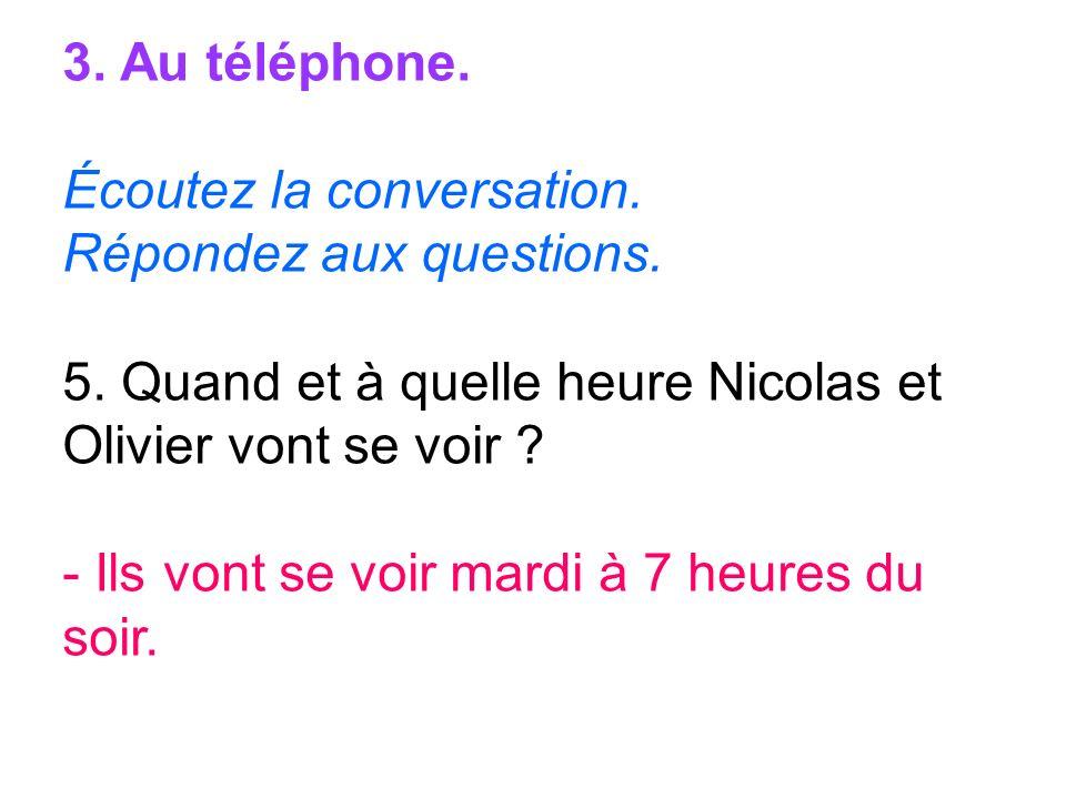 3. Au téléphone. Écoutez la conversation. Répondez aux questions. 5. Quand et à quelle heure Nicolas et Olivier vont se voir