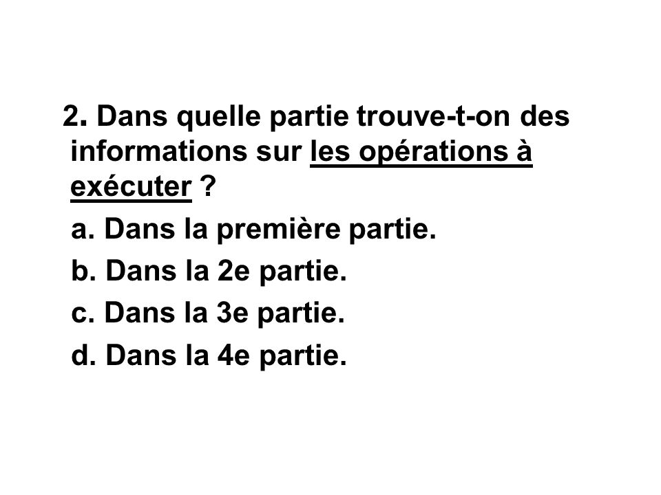 2. Dans quelle partie trouve-t-on des informations sur les opérations à exécuter