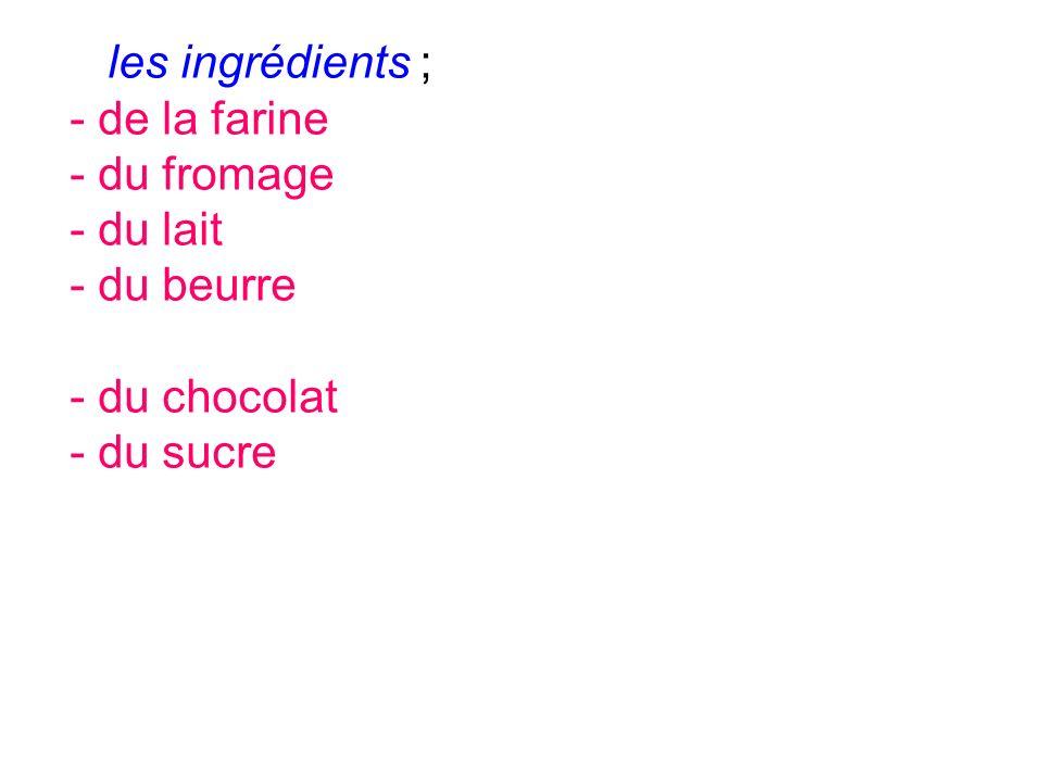 les ingrédients ; de la farine du fromage du lait du beurre du chocolat du sucre