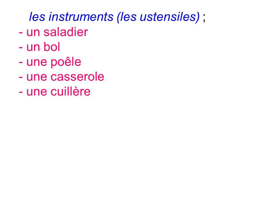 les instruments (les ustensiles) ;