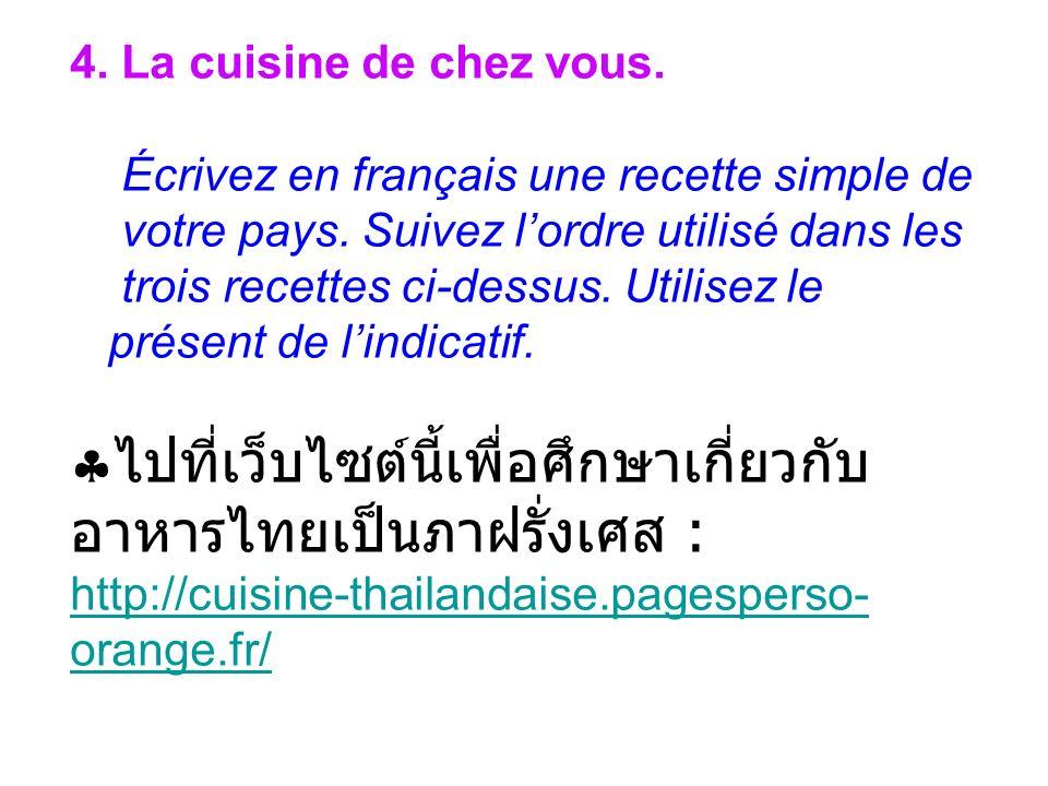 4. La cuisine de chez vous. Écrivez en français une recette simple de. votre pays. Suivez l'ordre utilisé dans les.