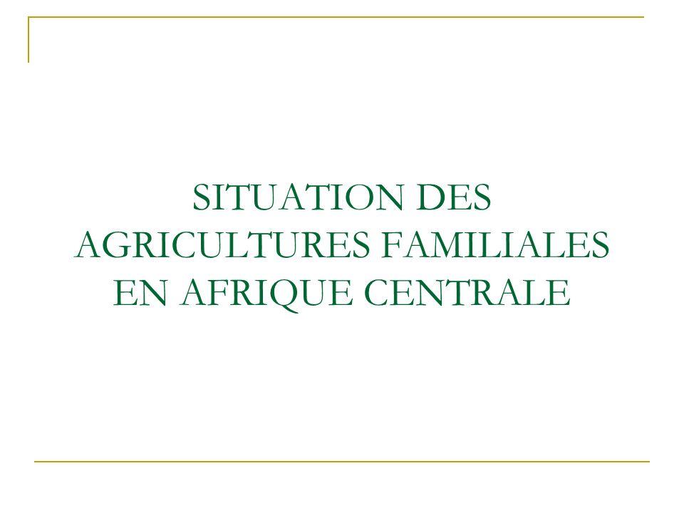SITUATION DES AGRICULTURES FAMILIALES EN AFRIQUE CENTRALE