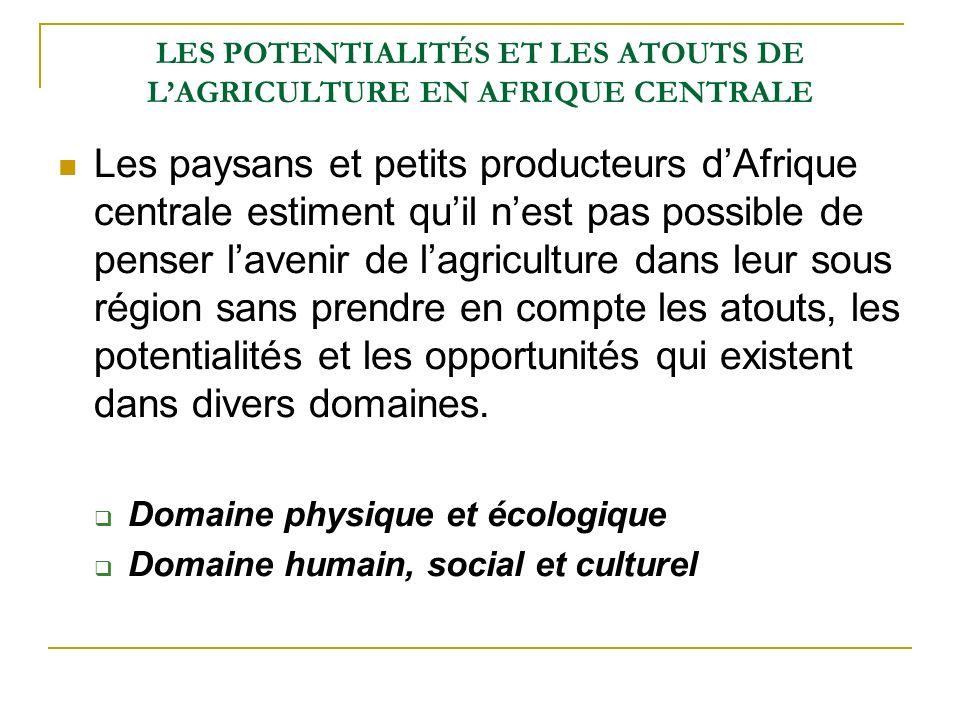 LES POTENTIALITÉS ET LES ATOUTS DE L'AGRICULTURE EN AFRIQUE CENTRALE