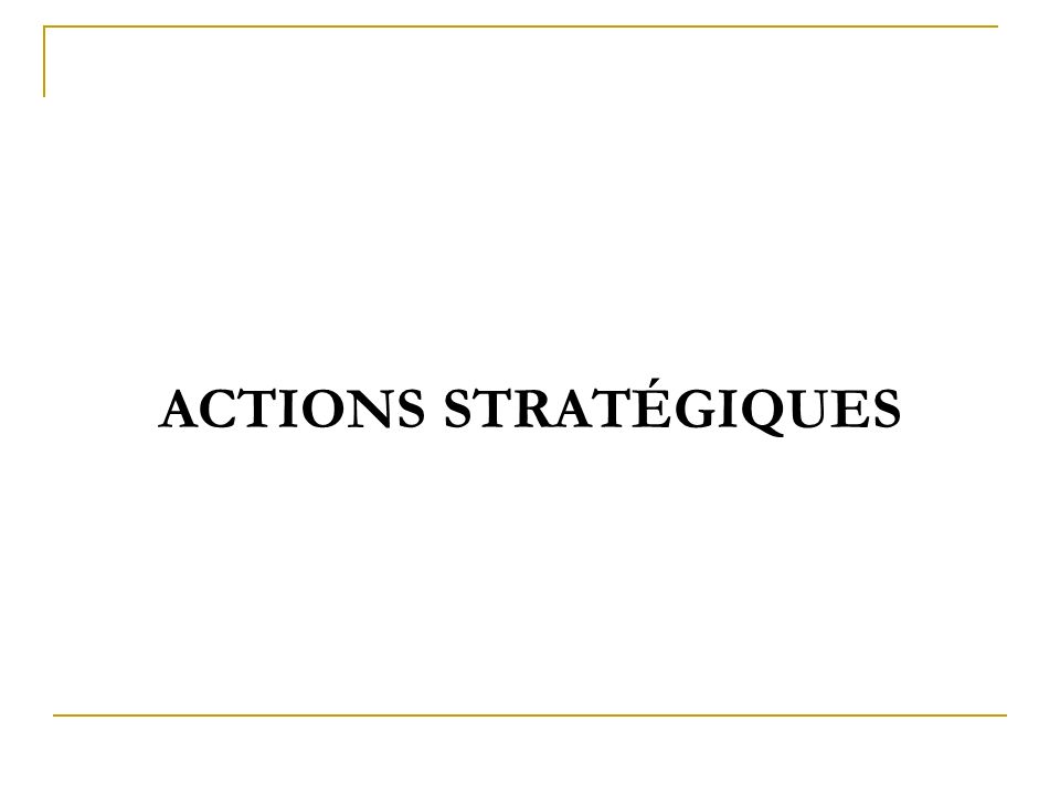 ACTIONS STRATÉGIQUES