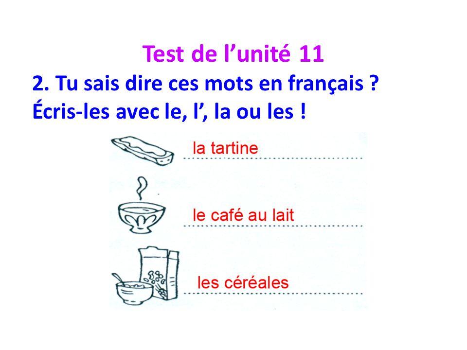 Test de l'unité 11 2. Tu sais dire ces mots en français