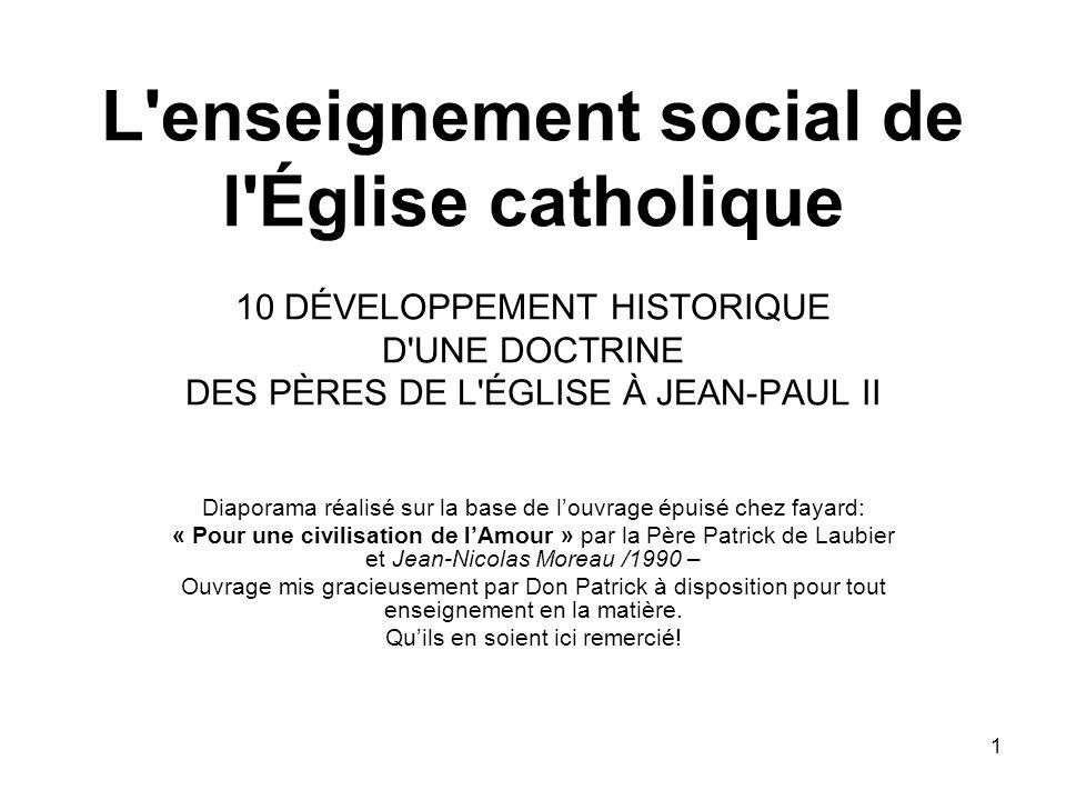 L enseignement social de l Église catholique 10 DÉVELOPPEMENT HISTORIQUE D UNE DOCTRINE DES PÈRES DE L ÉGLISE À JEAN-PAUL II