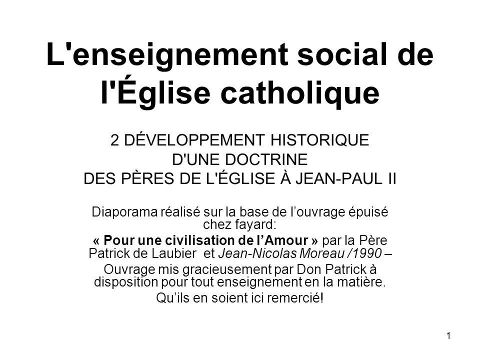 L enseignement social de l Église catholique 2 DÉVELOPPEMENT HISTORIQUE D UNE DOCTRINE DES PÈRES DE L ÉGLISE À JEAN-PAUL II